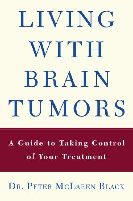 Living With a Brain Tumor: Dr. Peter Black's Guide to Taking Control of Your Treatment, Black, Peter McLaren M.D.;Hogan, Sharon Cloud