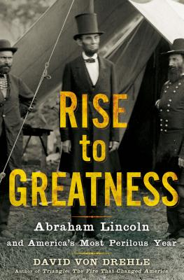 Image for Rise to Greatness: Abraham Lincoln and America's Most Perilous Year