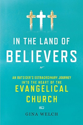 Image for In the Land of Believers: An Outsider's Extraordinary Journey Into the Heart of