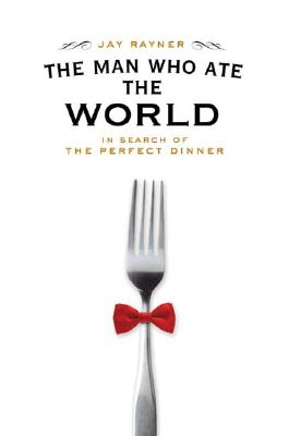 Image for The Man Who Ate the World: In Search of the Perfect Dinner