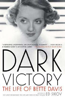 Dark Victory: The Life of Bette Davis, Sikov, Ed