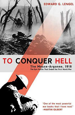 Image for To Conquer Hell: The Meuse-Argonne, 1918 The Epic Battle That Ended the First World War