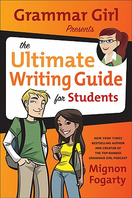 Grammar Girl Presents the Ultimate Writing Guide for Students (Quick & Dirty Tips), Fogarty, Mignon
