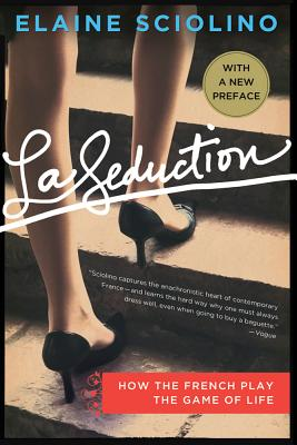 La Seduction: How the French Play the Game of Life, Elaine Sciolino
