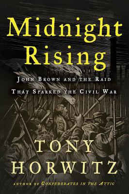 Midnight Rising: John Brown and the Raid That Sparked the Civil War, Horwitz, Tony