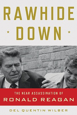 Image for Rawhide Down: The Near Assassination of Ronald Reagan