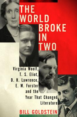 Image for The World Broke in Two: Virginia Woolf, T. S. Eliot, D. H. Lawrence, E. M. Forster, and the Year That Changed Literature