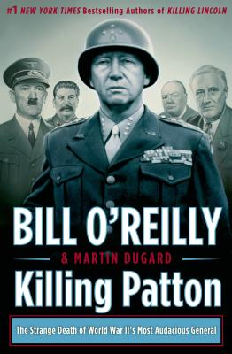 Image for Killing Patton: The Strange Death of World War II's Most Audacious General (Bill O'Reilly's Killing Series)