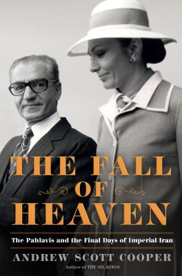 Image for The Fall of Heaven: The Pahlavis and the Final Days of Imperial Iran