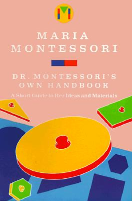 Image for Dr. Montessori's Own Handbook: A Short Guide to Her Ideas and Materials