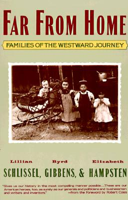 Far from Home: Families of the Westward Journey, Lillian Schlissel; Byrd Gibbens; Elizabeth Hampsten