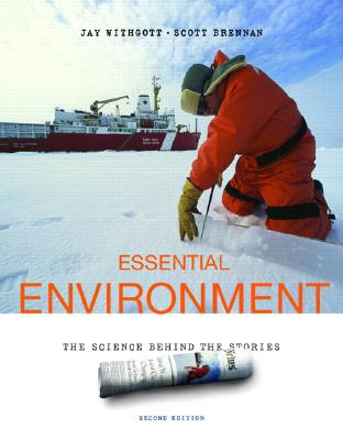 Essential Environment: The Science Behind the Stories (2nd Edition), Withgott, Jay H.; Brennan, Scott R.
