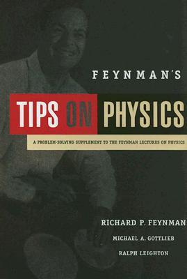 Feynman's Tips on Physics: A Problem-Solving Supplement to the Feynman Lectures on Physics, Feynman, Richard P.; Gottlieb, Michael A.; Leighton, Ralph