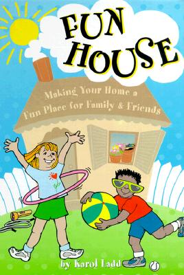 Image for Fun House: Making Your Home a Fun Place for Family & Friends (Karol Ladd Gift Book Series, 2)