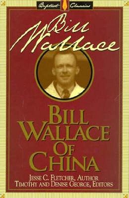 Image for Bill Wallace of China (Library of Baptist Classics)