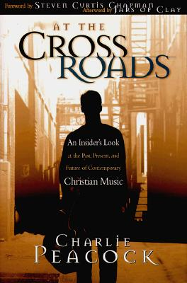 Image for At the Crossroads: An Insider's Look at the Past, Present, and Future of Contemporary Christian Music