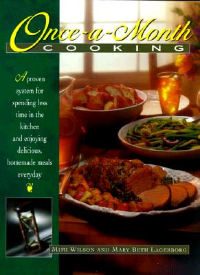 Image for Once-A-Month Cooking: A Proven System for Spending Less Time in the Kitchen and Enjoying Delicious, Homemade Meals Everyday