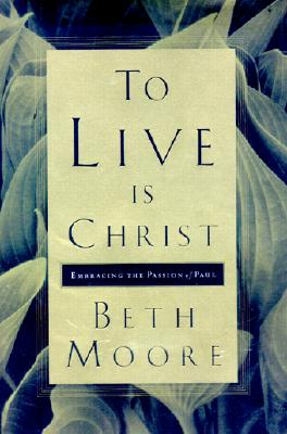 Image for To Live Is Christ : Embracing the Passion of Paul