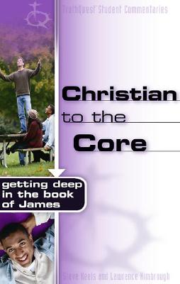 Image for Christian to the Core: Getting Deep in the Book of James (Truthquest)