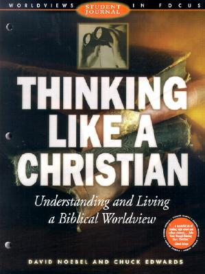 Image for Thinking Like a Christian: Understanding and Living a Biblical Worldview (Student Journal)
