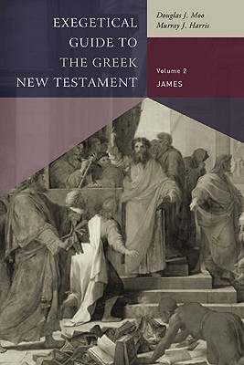 Exegetical Guide to the Greek New Testament: James, Vlachos, Chris A.