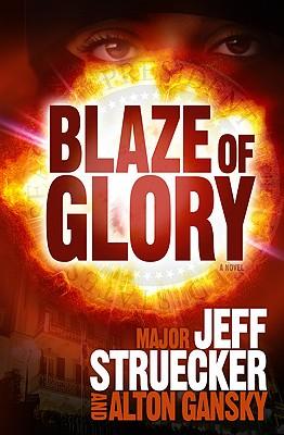 Blaze of Glory: A Novel, Jeff Struecker, Alton Gansky