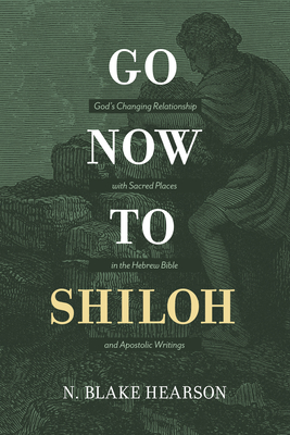 Image for Go Now to Shiloh: A Biblical Theology of Sacred Space