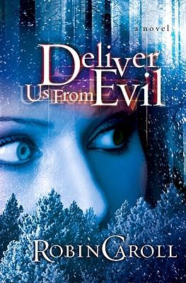 Deliver Us from Evil: A Novel, Robin Caroll