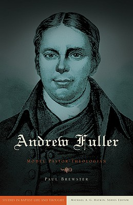 Image for Andrew Fuller: Model Pastor-Theologian (Baptist Thought and Life)