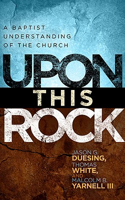 Image for Upon This Rock: A Baptist Understanding of the Church