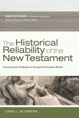 Image for The Historical Reliability of the New Testament: The Challenge to Evangelical Christian Beliefs