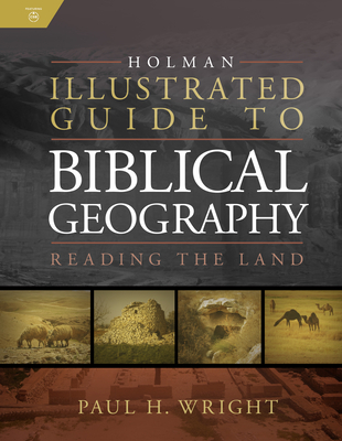 Image for Holman Illustrated Guide To Biblical Geography: Reading the Land