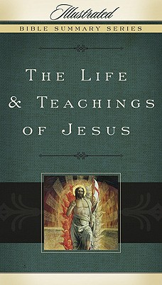 Image for The Life & Teachings of Jesus (Illustrated Bible Summary Series)