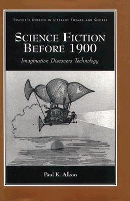 Science Fiction Before 1900: Imagination Discovers Technology (Studies in Literary Themes and Genres) (No 3), Alkon, Paul K.