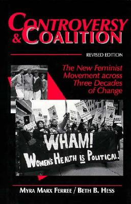 Image for Controversy and Coalition: The New Feminist Movement Across Three Decades of Change (SOCIAL MOVEMENTS PAST AND PRESENT)