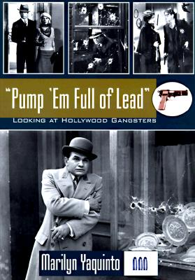PUMP 'EM FULL OF LEAD LOOK AT GANGSTERS ON FILM, YAQUINTO, MARILYN