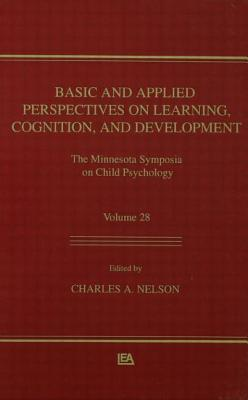 Image for Basic and Applied Perspectives on Learning, Cognition, and Development: The Minnesota Symposia on Child Psychology, Volume 28 (Minnesota Symposia on Child Psychology Series)