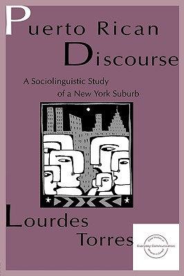Puerto Rican Discourse: A Sociolinguistic Study of A New York Suburb (Everyday Communication Series), Torres, Lourdes M.