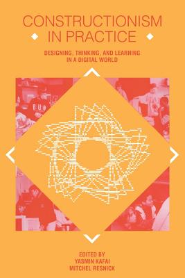 Image for Constructionism in Practice: Designing, Thinking, and Learning in A Digital World