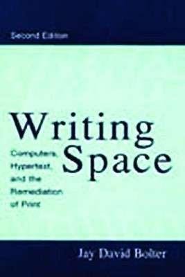 Image for Writing Space: Computers, Hypertext, and the Remediation of Print