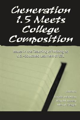 Generation 1.5 Meets College Composition: Issues in the Teaching of Writing To U.S.-Educated Learners of ESL