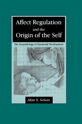 Image for Affect Regulation and the Origin of the Self: The Neurobiology of Emotional Development