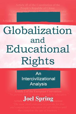 Globalization and Educational Rights: An Intercivilizational Analysis (Sociocultural, Political, and Historical Studies in Education), Spring, Joel