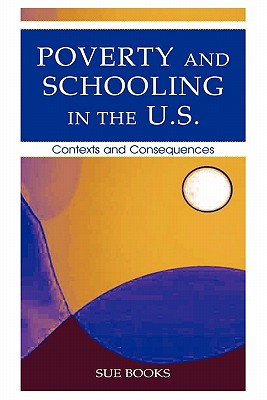 Poverty and Schooling in the U.S.: Contexts and Consequences (Sociocultural, Political, and Historical Studies in Education), Books, Sue