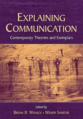 Explaining Communication: Contemporary Theories and Exemplars (Routledge Communication Series)