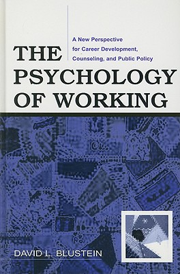 Image for The Psychology of Working: A New Perspective for Career Development, Counseling, And Public Policy (Lea Series in Counseling and Psychotherapy)