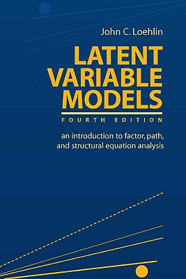 Latent Variable Models: An Introduction to Factor, Path, and Structural Equation Analysis, Loehlin, John C.