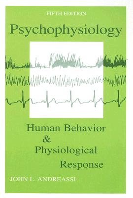 Psychophysiology: Human Behavior and Physiological Response (Psychophysiology: Human Behavior & Physiological Response), Andreassi, John L.