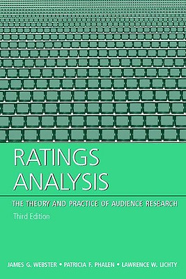 Ratings Analysis: The Theory And Practice Of Audience Research (Lea's Communication Series) (Routledge Communication Series), James Webster (Author), Patricia F. Phalen (Author), Lawrence W Lichty (Author)