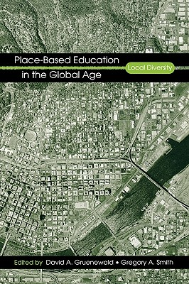 Place-Based Education in the Global Age: Local Diversity, Gregory A. Smith